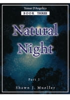 Natural Night Part I: Tomas D'Angelico, Book 3 by Shawn J. Mueller