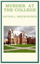 Murder At The College by Victor Lorenzo Whitechurch