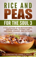 Rice and Peas For The Soul 3: Rice and Peas For The Soul 3: A Collection of 80 Motivational, Inspirational Stories That Empower, Enthuse and Engage by Delroy Constantine-Simms
