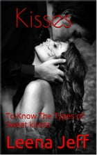 Kisses: To Know The Types of Sweet Kisses by Leena Jeff