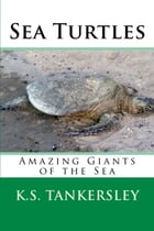 Sea Turtles: Amazing Giants of the Sea by K.S. Tankersley