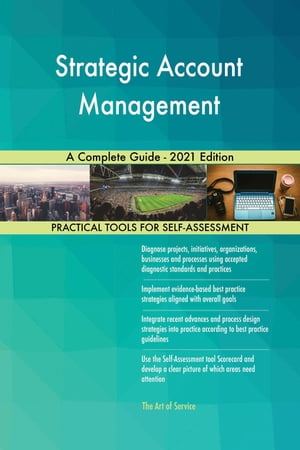 Strategic Account Management A Complete Guide - 2021 Edition by Gerardus Blokdyk