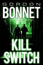 Kill Switch by Gordon Bonnet