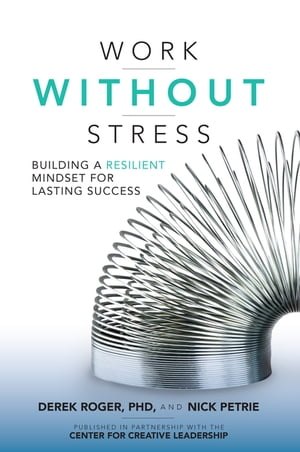 Work without Stress: Building a Resilient Mindset for Lasting Success Building a Resilient Mindset for Lasting Success
