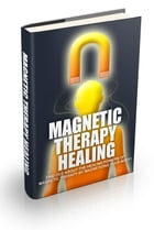 Magnetic Therapy Healing by Anonymous