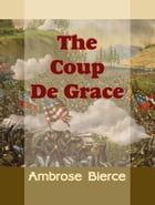 The Coup De Grace by Ambrose Bierce