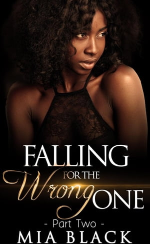 Falling For The Wrong One 2: Love & Scandal, #2 by Mia Black