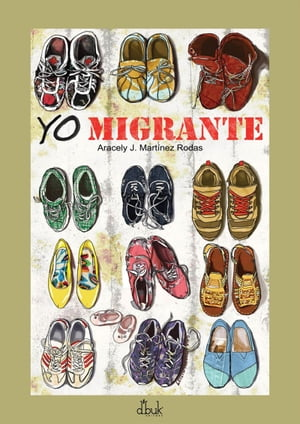 Yo Migrante by Aracely J. Martinez Rodas