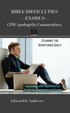 BIBLE DIFFICULTIES Exodus: CPH Apologetic Commentary by Edward D. Andrews