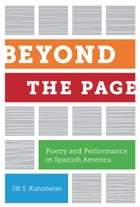 Beyond the Page: Poetry and Performance in Spanish America