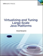 Virtualizing and Tuning Large Scale Java Platforms: Virt Tuni Larg Scal Java P by Emad Benjamin
