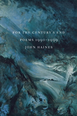 Book For The Century's End: Poems 1990-1999 by John M. Haines
