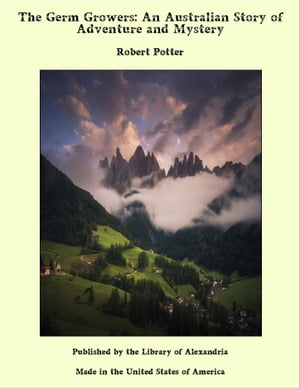 The Germ Growers: An Australian Story of Adventure and Mystery by Robert Potter