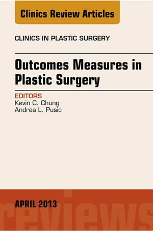 Outcomes Measures in Plastic Surgery,  An Issue of Clinics in Plastic Surgery,