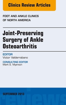 Book Joint Preserving Surgery of Ankle Osteoarthritis, an Issue of Foot and Ankle Clinics, by Victor Valderrabano