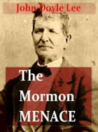 The Mormon Menace: Being the Confession of John Doyle Lee — Danite an Official Assassin of the Mormon Church under the  by John Doyle Lee