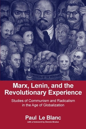 Marx,  Lenin,  and the Revolutionary Experience Studies of Communism and Radicalism in an Age of Globalization