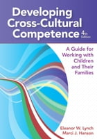 Developing Cross-Cultural Competence: A Guide for Working with Children and Their Families, Fourth Edition by Eleanor Lynch Ph.D.