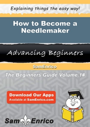 How to Become a Needlemaker: How to Become a Needlemaker by Merissa Wilder