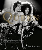 Queen: The Ultimate Illustrated History of the Crown Kings of Rock by Phil Sutcliffe