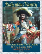 Ridiculous Vanity : Rules for the Age of Louis XIV 1660 - 1714 2.0