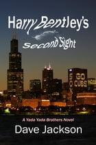 Harry Bentley's Second Sight: A Yada Yada Brothers' Novel, Book 2 by Dave Jackson