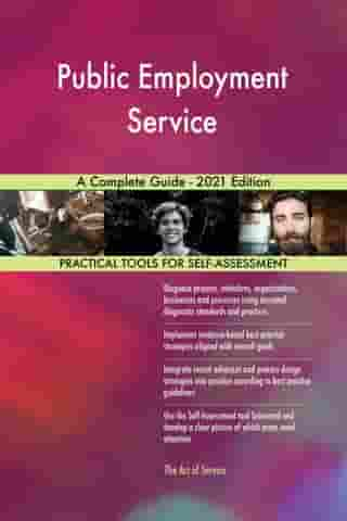 Public Employment Service A Complete Guide - 2021 Edition by Gerardus Blokdyk