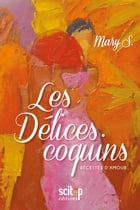 Les Délices coquins: Recettes d'amour by Mary S.
