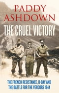 9780007520824 - Paddy Ashdown: The Cruel Victory: The French Resistance, D-Day and the Battle for the Vercors 1944 - Buch