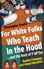 For White Folks Who Teach in the Hood... and the Rest of Y'all Too Cover Image