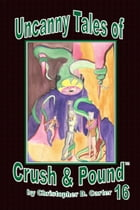 Uncanny Tales of Crush and Pound 16 by Christopher D. Carter