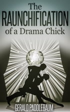 The Raunchification of a Drama Chick by Gerald Paddlebaum