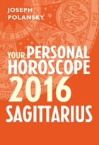 Sagittarius 2016: Your Personal Horoscope by Joseph Polansky