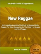 New Reggae: An Irresistible Look Into The World of Reggae Music, Reggae For Kids, Reggae Roots, The History of R by Eldon Salomon