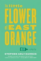 The Little Flower of East Orange: A Play by Stephen Adly Guirgis