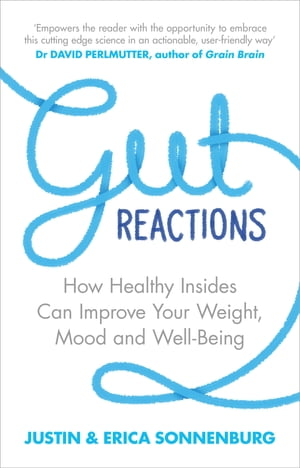 Gut Reactions How healthy insides can improve your weight,  mood and well-being