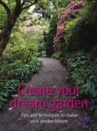 Create your dream garden: Tips and Techniques to Make Your Garden Bloom by Infinite Ideas