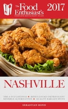 Nashville -2017: The Food Enthusiast's Complete Restaurant Guide by Sebastian Bond