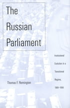 The Russian Parliament: Institutional Evolution in a Transitional Regime, 1989-1999 by Mr. Thomas F. Remington
