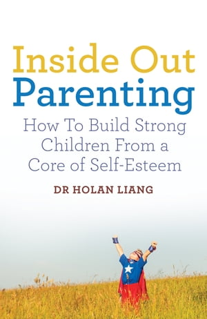 Inside Out Parenting How to Build Strong Children from a Core of Self-Esteem