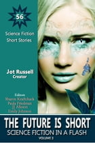 The Future Is Short: Science Fiction in a Flash, Volume 3 by Jot Russell