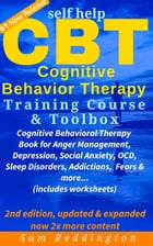 Self Help CBT Cognitive Behavior Therapy Training Course & Toolbox: Cognitive Behavioral Therapy Book for Anger Management, Depression, Social Anxiety by Sam Reddington