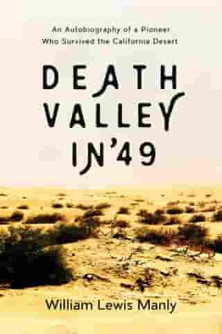 Death Valley in '49: An Autobiography of a Pioneer Who Survived the California Desert by William Lewis Manly