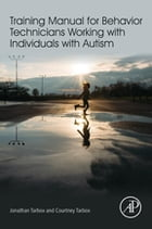 Training Manual for Behavior Technicians Working with Individuals with Autism by Jonathan Tarbox