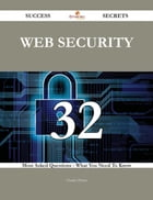 Web Security 32 Success Secrets - 32 Most Asked Questions On Web Security - What You Need To Know