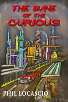 The Bane of the Curious by Phil Locascio