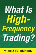 What Is High-Frequency Trading (EBOOK) by Michael Durbin