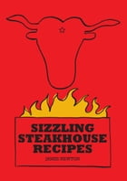 Steak Cookbook: Sizzling Steakhouse Recipes by James Newton