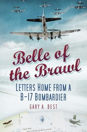 Belle of the Brawl Letters Home from a B-17 Bombardier