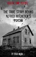 The True Story Behind Alfred Hitchcock's Psycho by Fergus Mason